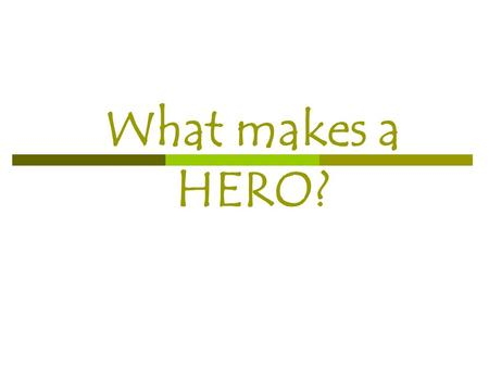 What makes a HERO?. Quick-Write & Discuss  Make a list of individuals you consider to be heroes. These can be specific names of people you do/don't know.