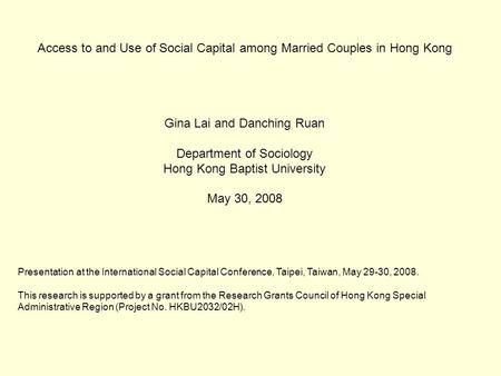 Access to and Use of Social Capital among Married Couples in Hong Kong Gina Lai and Danching Ruan Department of Sociology Hong Kong Baptist University.