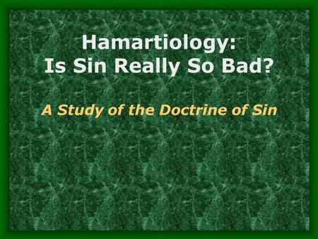 Hamartiology: Is Sin Really So Bad? A Study of the Doctrine of Sin.