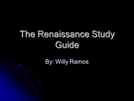 "The Renaissance Study Guide By: Willy Ramos. 1) Where Did the ""Renaissance"" begin?"