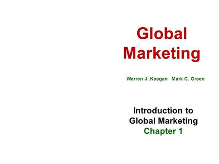 Global Marketing Warren J. Keegan Mark C. Green Introduction to Global Marketing Chapter 1.