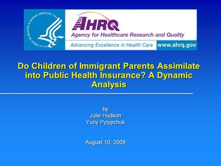Do Children of Immigrant Parents Assimilate into Public Health Insurance? A Dynamic Analysis by Julie Hudson Yuriy Pylypchuk August 10, 2009.