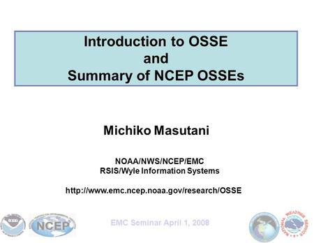 Michiko Masutani NOAA/NWS/NCEP/EMC RSIS/Wyle Information Systems Introduction to OSSE and Summary of NCEP OSSEs