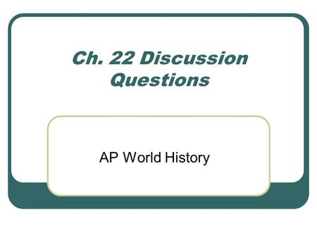 Ch. 22 Discussion Questions AP World History. Questions 1. Compare the European intrusion into the African commercial system with their entry into the.
