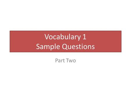 Vocabulary 1 Sample Questions Part Two. [7] Write the appropriate adverb/aware/ preposition in the blanks. [1] Complete the following sentences with the.