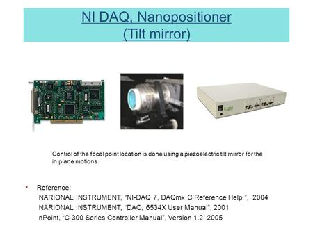 "NI DAQ, Nanopositioner (Tilt mirror)  Reference: NARIONAL INSTRUMENT, ""NI-DAQ 7, DAQmx C Reference Help "", 2004 NARIONAL INSTRUMENT, ""DAQ, 6534X User."