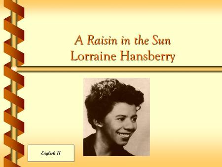 A Raisin in the Sun Lorraine Hansberry English 11.