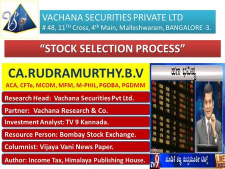 "CA.RUDRAMURTHY.B.V ACA, CFTe, MCOM, MFM, M-PHIL, PGDBA, PGDMM 1 ""STOCK SELECTION PROCESS"" VACHANA SECURITIES PRIVATE LTD # 48, 11 TH Cross, 4 th Main,"