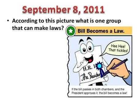 September 8, 2011 According to this picture what is one group that can make laws?