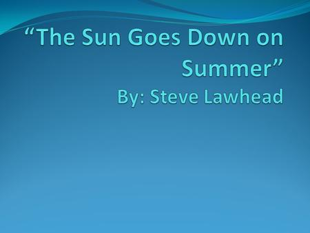 Steve Lawhead's poem, The Sun Goes Down in Summer creates a picture of a student returning to school after a long sweet summer. But is that all there.