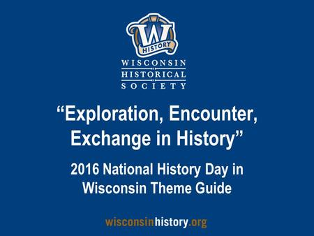 """Exploration, Encounter, Exchange in History"" 2016 National History Day in Wisconsin Theme Guide."