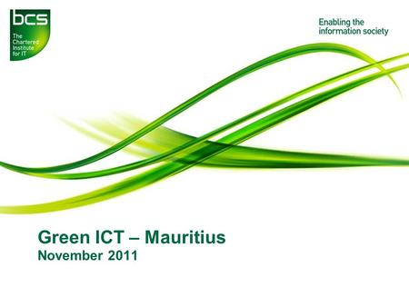 Green ICT – Mauritius November 2011. Presentation to insert name here 2 Green ICT - Mauritius Key practices Switch IT off A computer left on 24/7 will.
