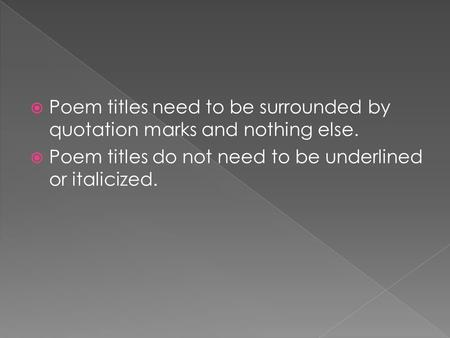  Poem titles need to be surrounded by quotation marks and nothing else.  Poem titles do not need to be underlined or italicized.