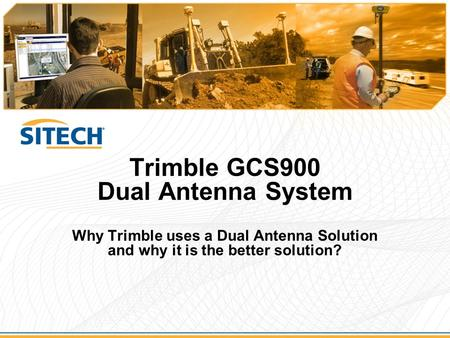 Trimble GCS900 Dual Antenna System Why Trimble uses a Dual Antenna Solution and why it is the better solution?