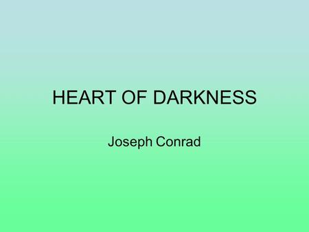HEART OF DARKNESS Joseph Conrad.