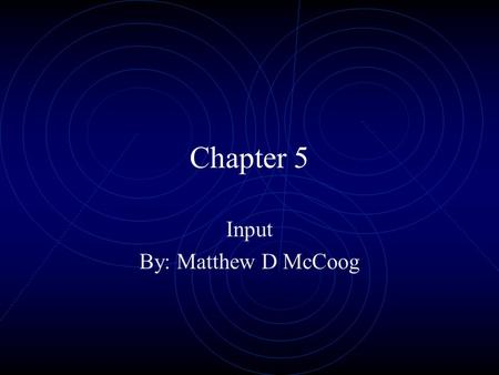 Chapter 5 Input By: Matthew D McCoog What Is Input? Any data or instructions entered into the memory of a computer.