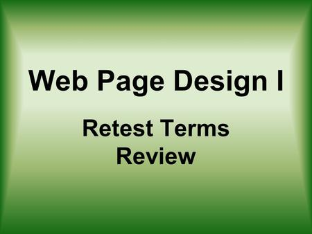 Web Page Design I Retest Terms Review. 1. Web pages are created using a language known as ___________. The coding of this language must follow specific.