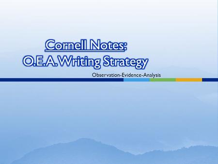 Observation-Evidence-Analysis.  O.E.A is a writing strategy that will help you to become a better writer.  O = Observation  E= Evidence  A= Analysis.