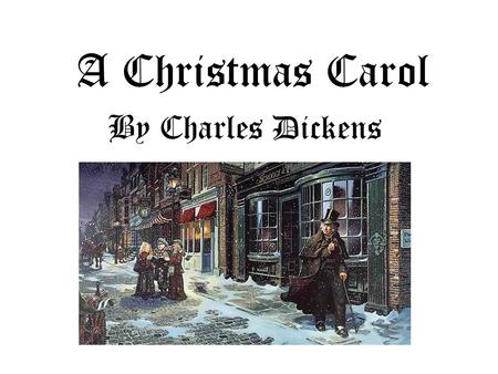 A Christmas Carol By Charles Dickens. The Author: Charles Dickenson Born in the 1800's in England, one of seven children Father was hard worker who could.