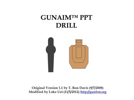 GUNAIM™ PPT DRILL Original Version 1.1 by T. Ron Davis (9/7/2008) Modified by Loke Uei (11/5/2012)