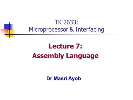 Dr Masri Ayob TK 2633: Microprocessor & Interfacing Lecture 7: Assembly Language.