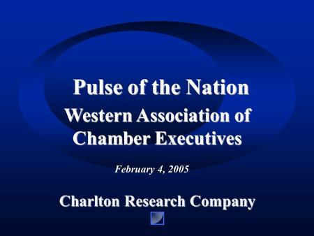 TITLE PAGE Charlton Research Company Pulse of the Nation February 4, 2005 Western Association of Chamber Executives.