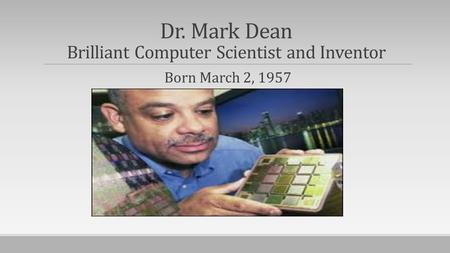 Dr. Mark Dean Brilliant Computer Scientist and Inventor