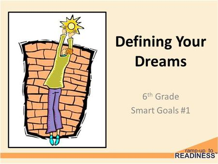 Defining Your Dreams 6 th Grade Smart Goals #1. On Your Own… Read the quotes on the next slide. Choose one quote to reflect on - – What does it mean?