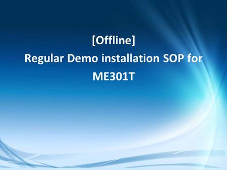 Confidential [Offline] Regular Demo installation SOP for ME301T.