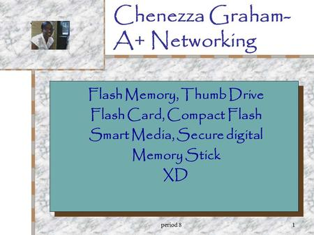 Period 81 Chenezza Graham- A+ Networking Your Logo Here - Flash Memory, Thumb Drive - Flash Card, Compact Flash - Smart Media, Secure digital - Memory.