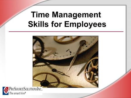 Time Management Skills for Employees. © Business & Legal Reports, Inc. 0609 Session Objectives You will be able to: Identify and eliminate time wasters.