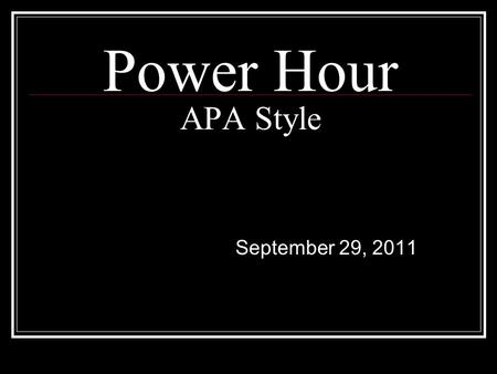 Power Hour APA Style September 29, 2011. Important to be familiar with APA Style Citation generators and suggested citations are not always correct. You.