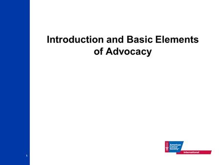 1 Introduction and Basic Elements of Advocacy. 2 What is advocacy? A systematic approach to changing policies and programs to reflect the needs of individuals.