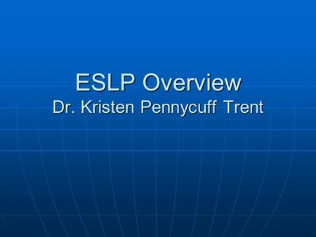 ESLP Overview Dr. Kristen Pennycuff Trent. ELL? ELD? ESL? ELL stands for English Language Learner ELL stands for English Language Learner StudentStudent.