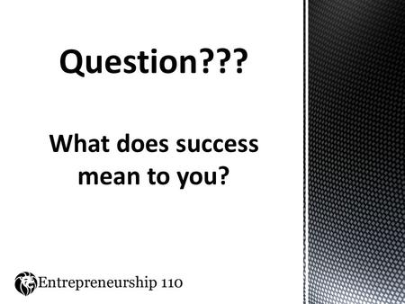 Question??? What does success mean to you?