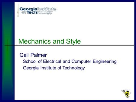 Gail Palmer Mechanics and Style School of Electrical and Computer Engineering Georgia Institute of Technology.