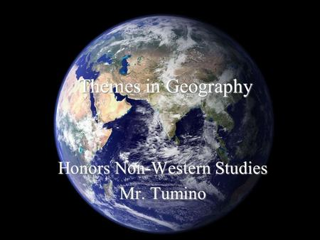 Themes in Geography Honors Non-Western Studies Mr. Tumino.