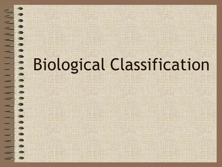Biological Classification. Why classify? Humans have developed classification systems in order to make sense of the abundant biological diversity that.