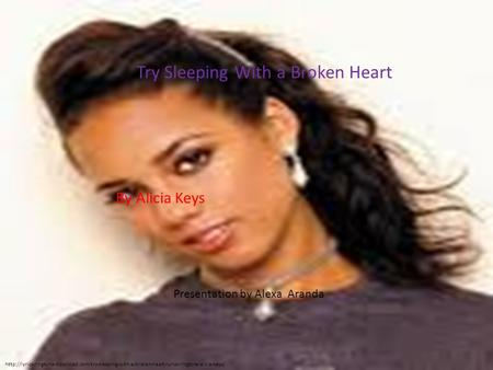Try Sleeping With a Broken Heart By Alicia Keys Presentation.