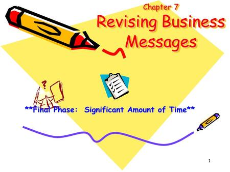 1 Chapter 7 Revising Business Messages **Final Phase: Significant Amount of Time**
