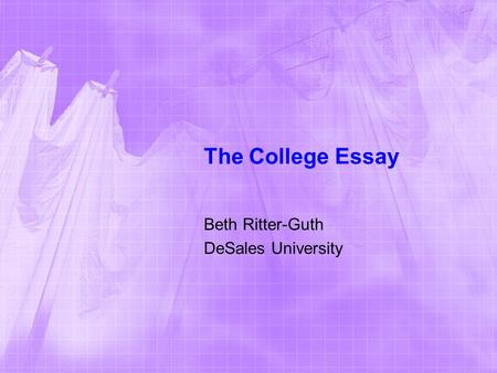 The College Essay Beth Ritter-Guth DeSales University.