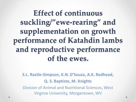 "Effect of continuous suckling/""ewe-rearing"" and supplementation on growth performance of Katahdin lambs and reproductive performance of the ewes. S.L."