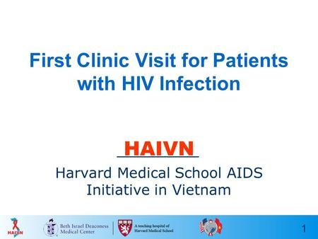 1 First Clinic Visit for Patients with HIV Infection HAIVN Harvard Medical School AIDS Initiative in Vietnam.