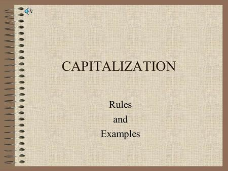 CAPITALIZATION Rules and Examples Rule 1: apitalize the first word in every sentence. cC.