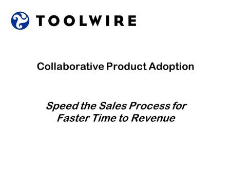 Collaborative Product Adoption Speed the Sales Process for Faster Time to Revenue.