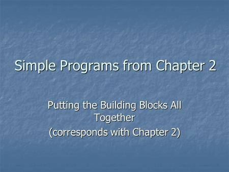 Simple Programs from Chapter 2 Putting the Building Blocks All Together (corresponds with Chapter 2)