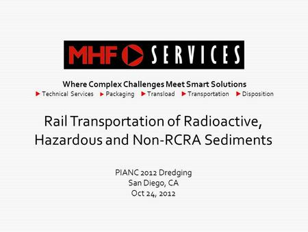 Where Complex Challenges Meet Smart Solutions  Technical Services  Packaging  Transload  Transportation  Disposition Rail Transportation of Radioactive,