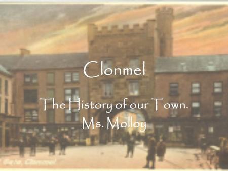 Clonmel The History of our Town. Ms. Molloy. What street is this? Describe the picture.