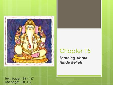 Chapter 15 Learning About Hindu Beliefs Text: pages 158 – 167 ISN: pages 108 -112.