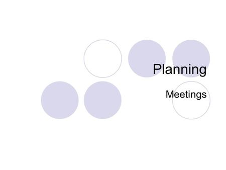 Planning Meetings. Planning is about resource allocation: It involves organising limited resources such as time, money and expertise It consists of a.